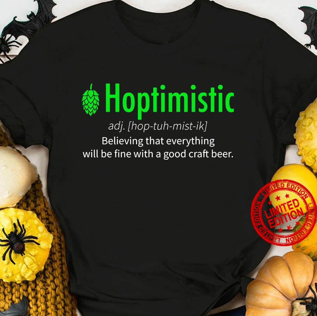 Hoptimistic Believing That Everything Will Be Fine With A Good Craft Beer Shirt