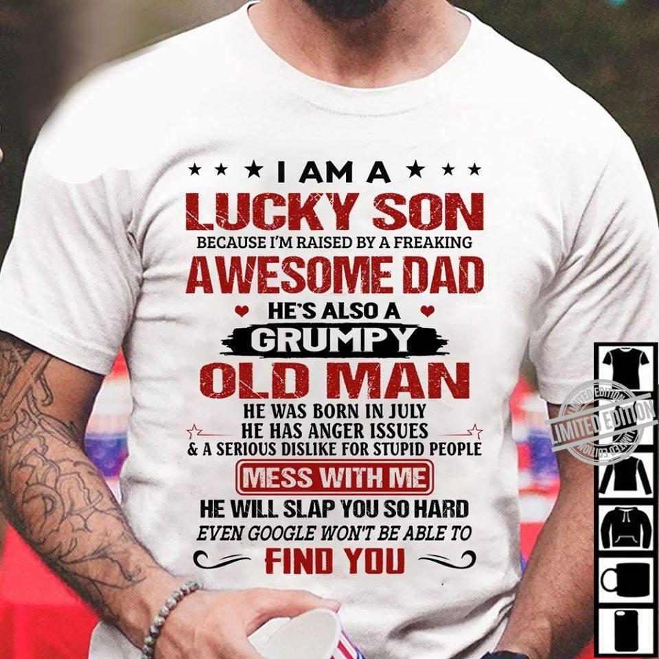 I Am A Lucky Son because I'm Raised By A Freaking Awesome Dad He's Also A Grumpy Old Man He Was Born In July Mess With Me Find You Shirt