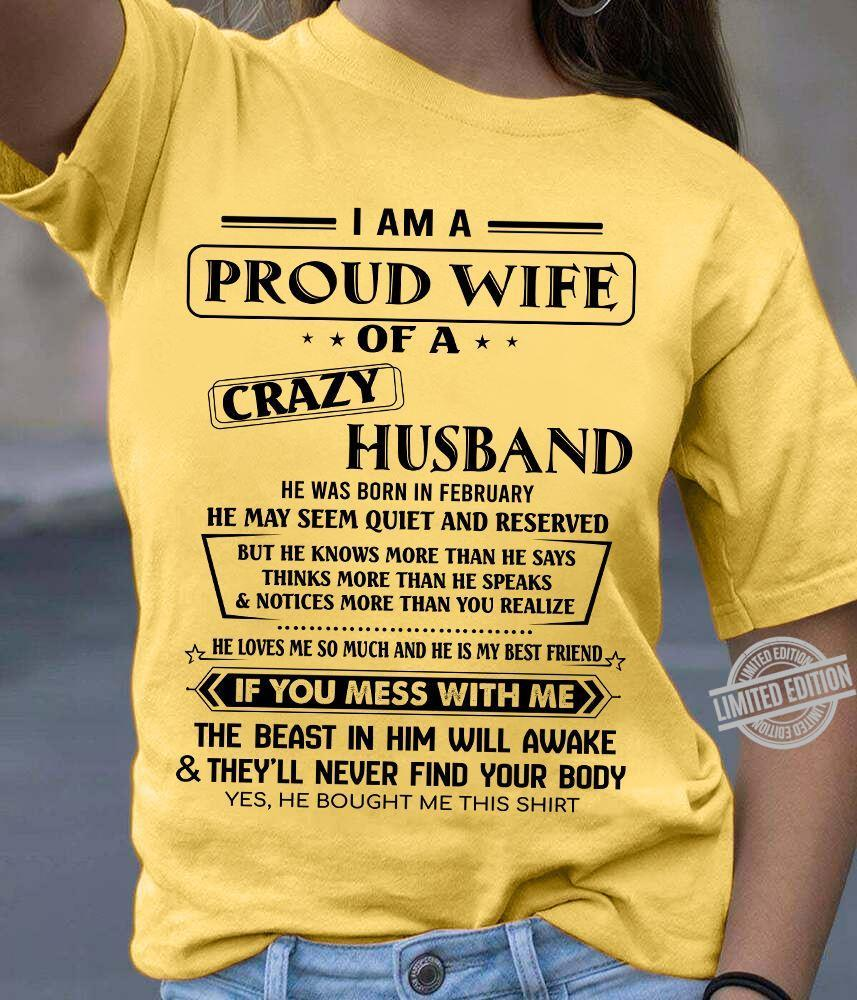 I Am A Proud Wife Of A Crazy Husband He Was Born In February If You Mess With Me Shirt
