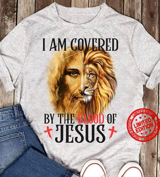 I Am Covered By The Blood Of Jesus Shirt