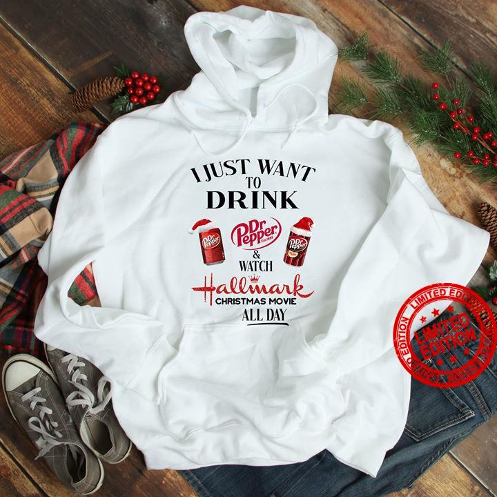 I Just Want To Drink Dr Pepper Watch Hallmark Christmas Movies All Day Shirt