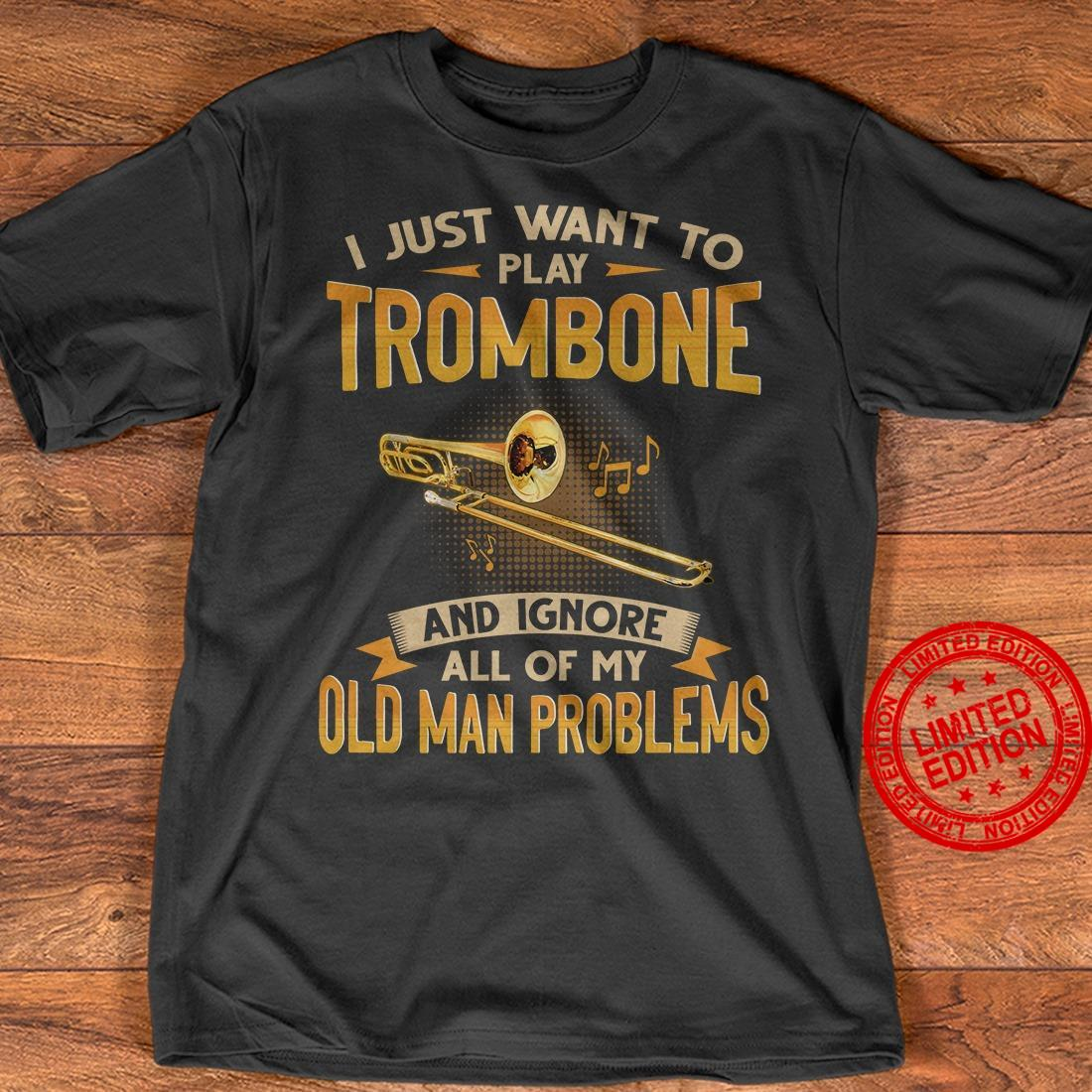 I Just Want To Play Trombone And Ignore All Of My Old Man Problems Shirt
