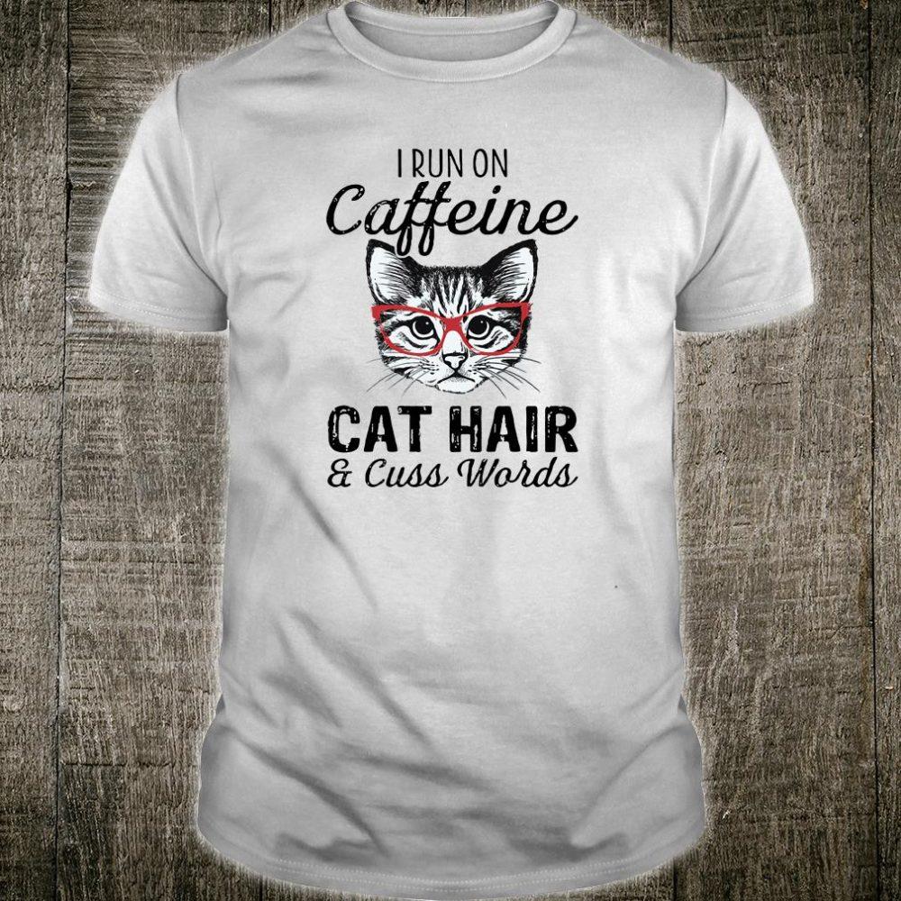 I run on caffeine cat hair and cuss words shirt