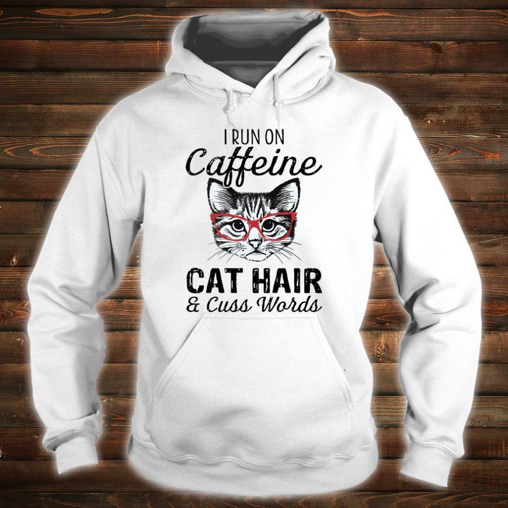 I run on caffeine cat hair and cuss words shirt hoodie