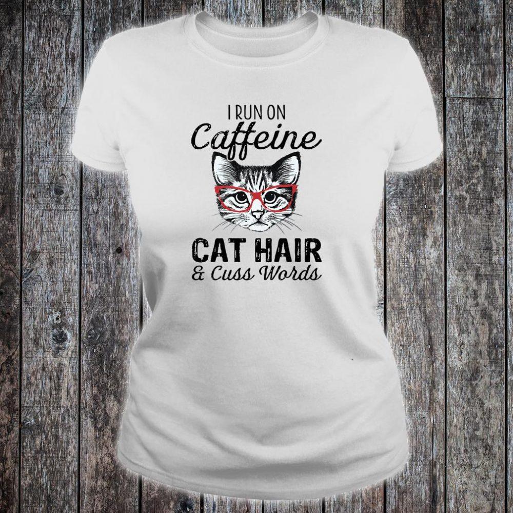I run on caffeine cat hair and cuss words shirt ladies tee