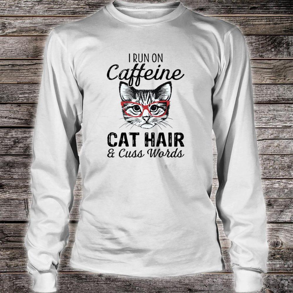 I run on caffeine cat hair and cuss words shirt long sleeved