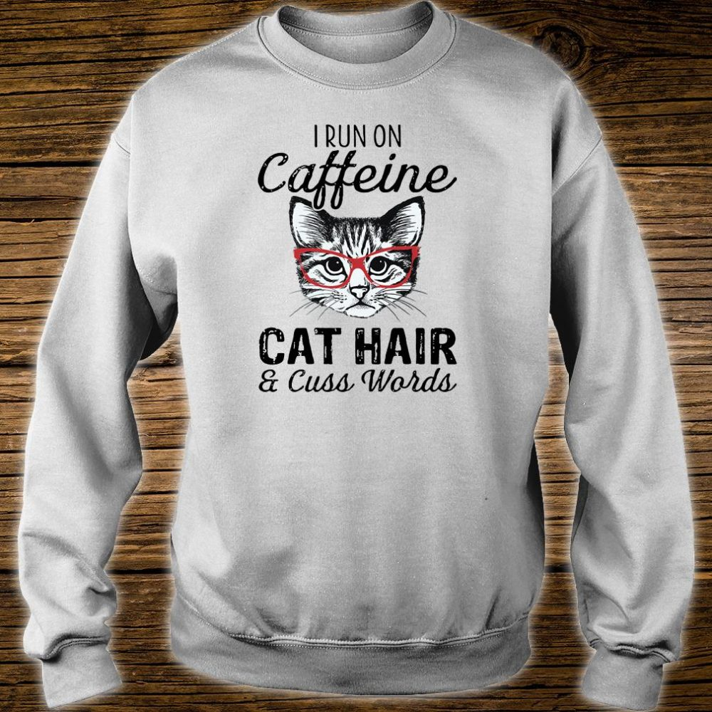 I run on caffeine cat hair and cuss words shirt sweater