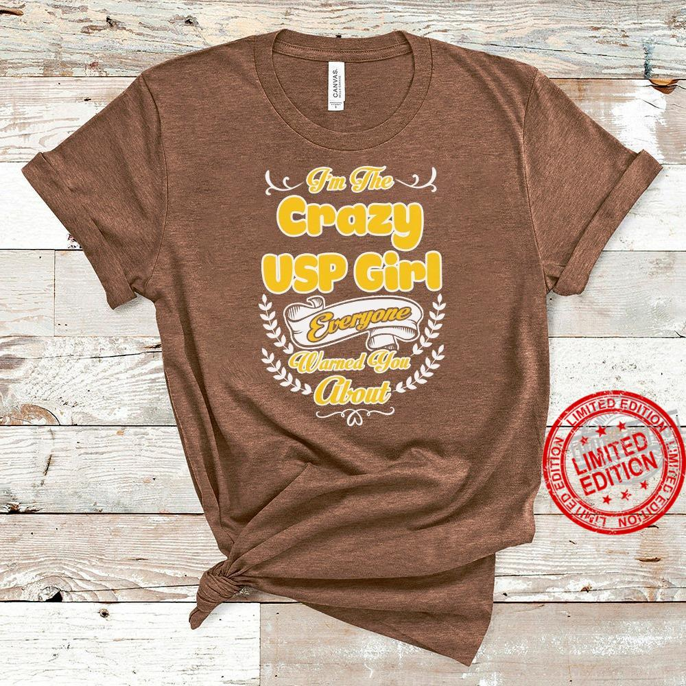 I'm The Crazy USP Girl Everyone Warned You About Shirt