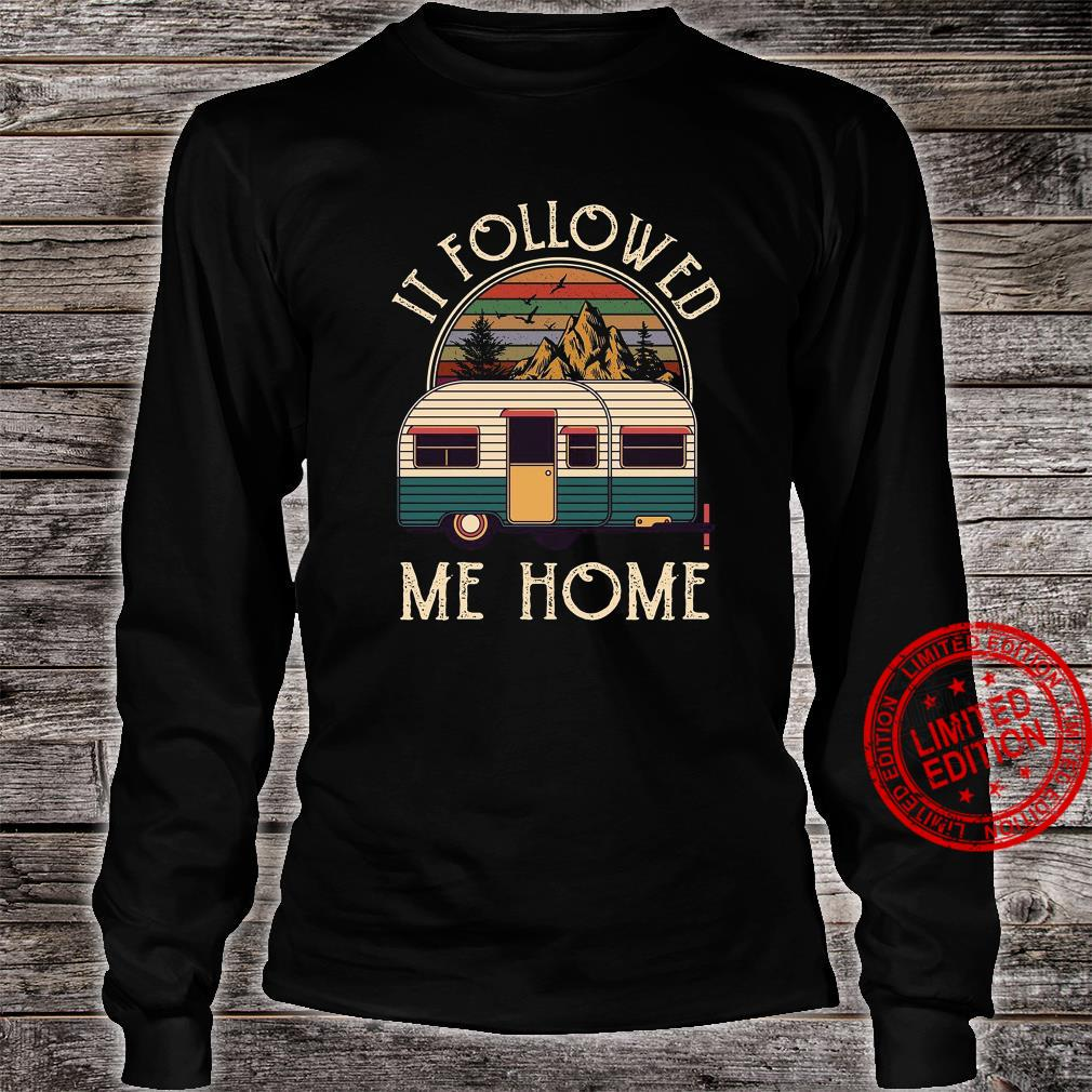 It Followed Me Home Shirt long sleeved