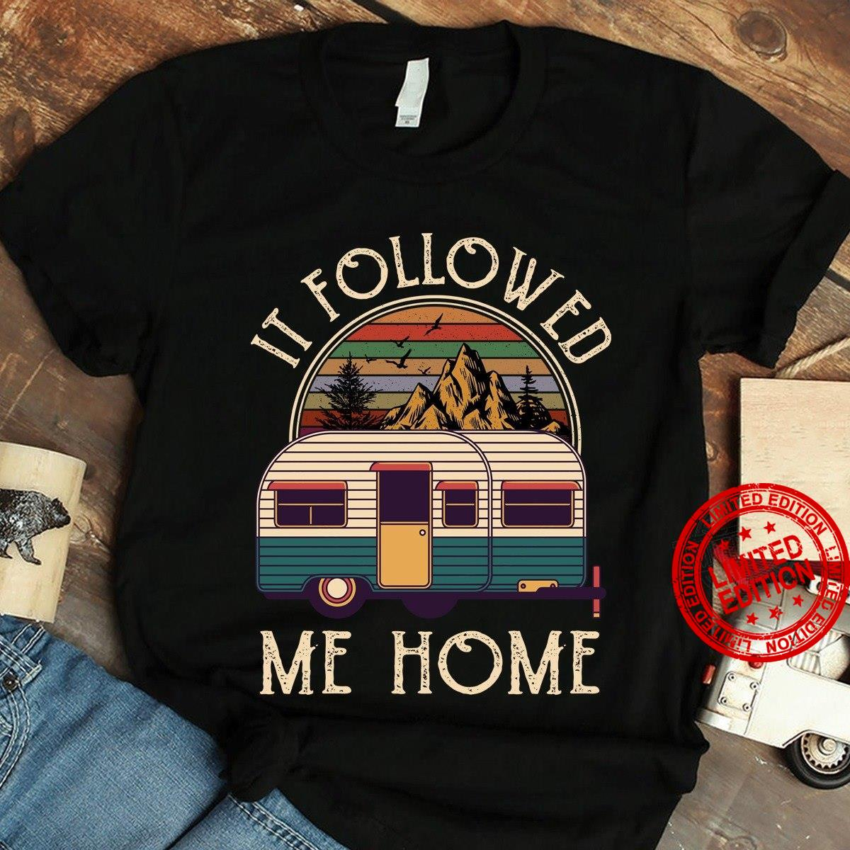 It Followed Me Home Shirt