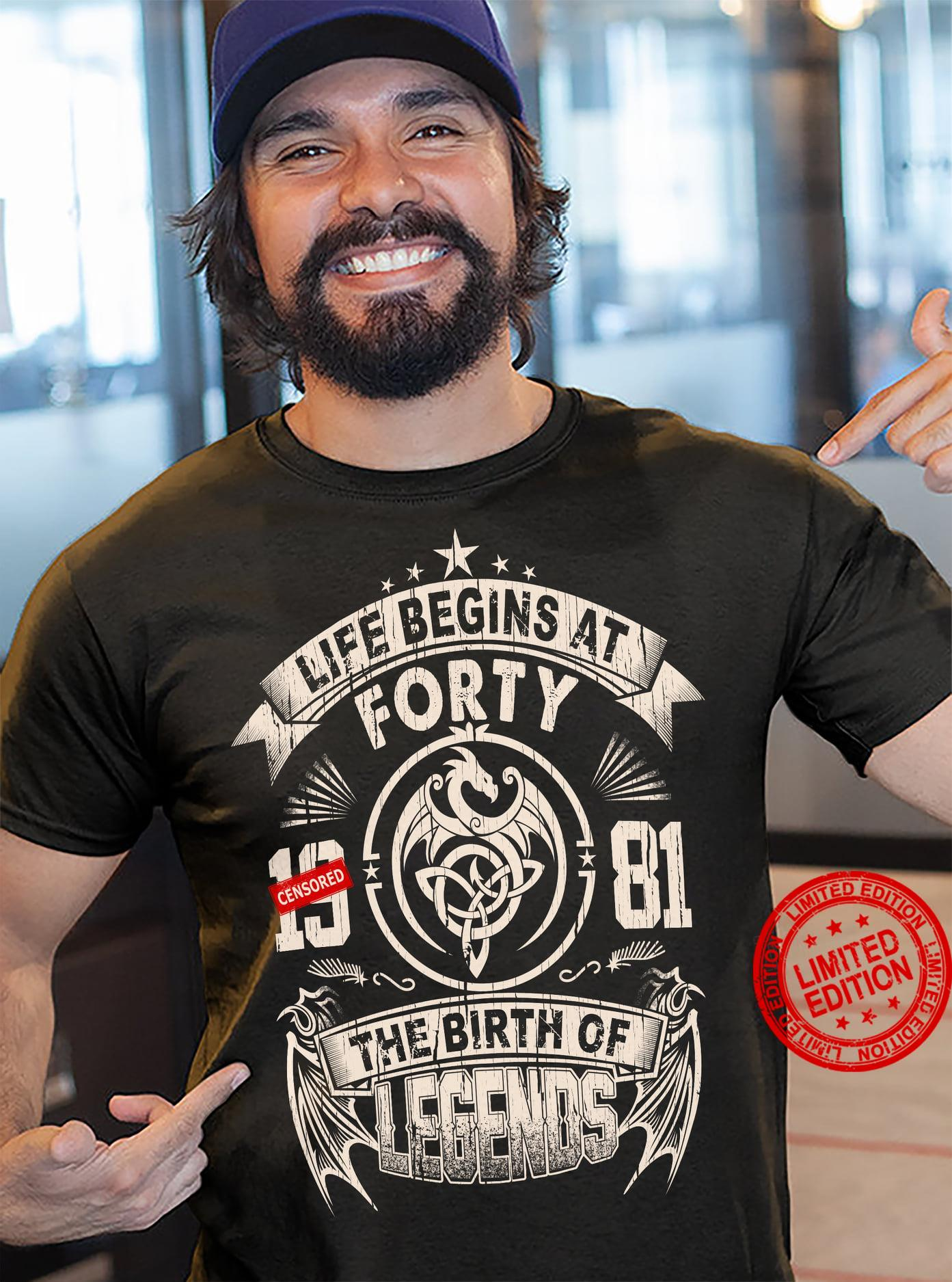 Life Being At Forty The Birth Of Legends Shirt