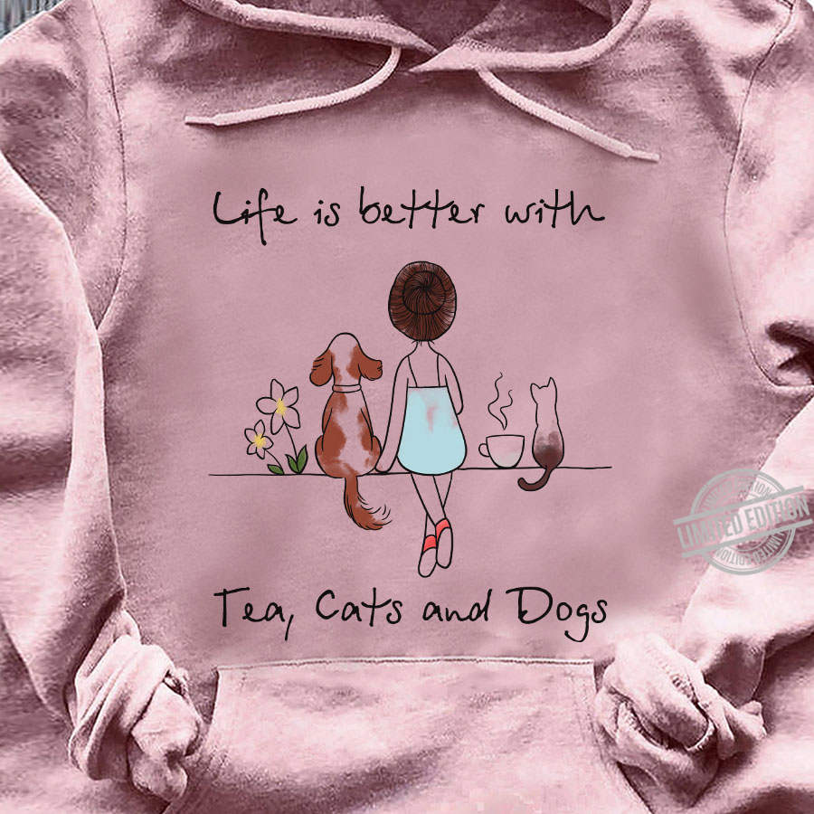 Life Is Better With Tea, Cats And Dogs Shirt