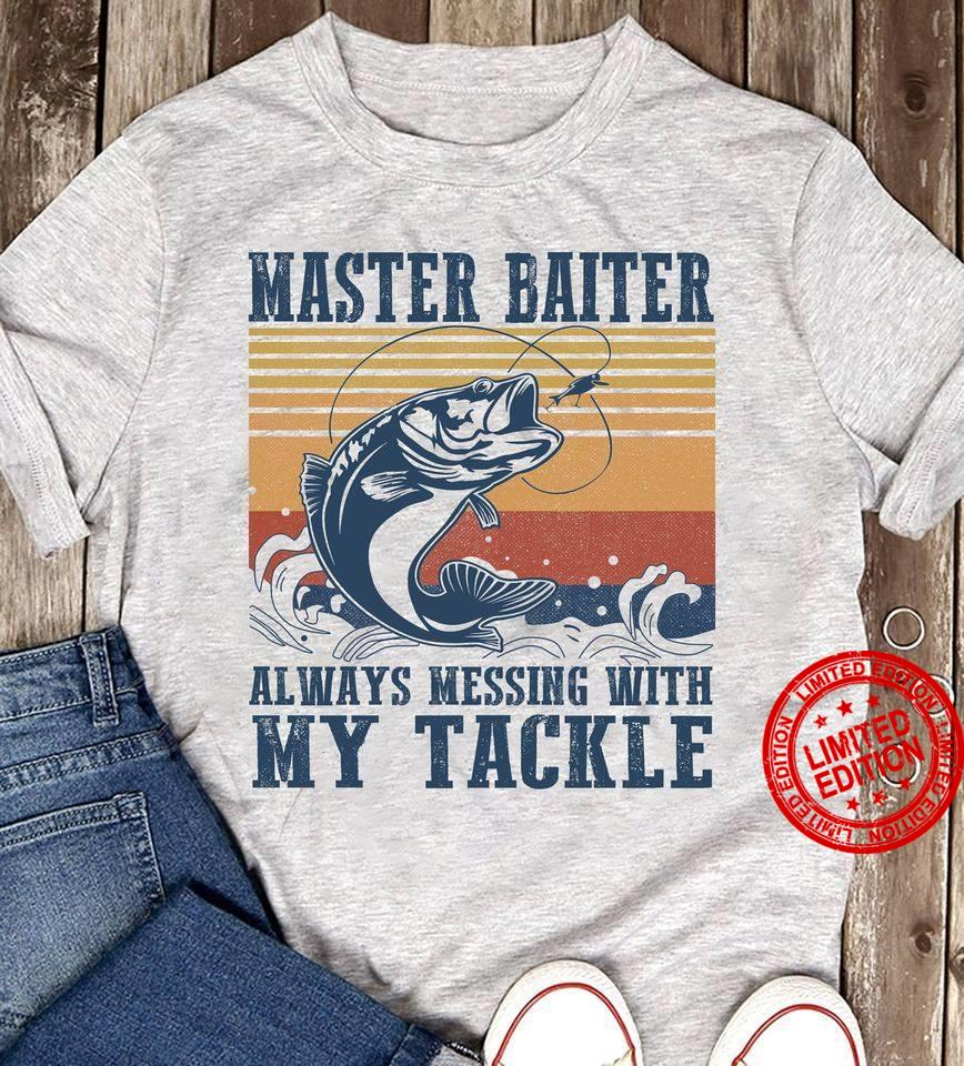 Master Baiter Always Messing With My Tackle Shirt