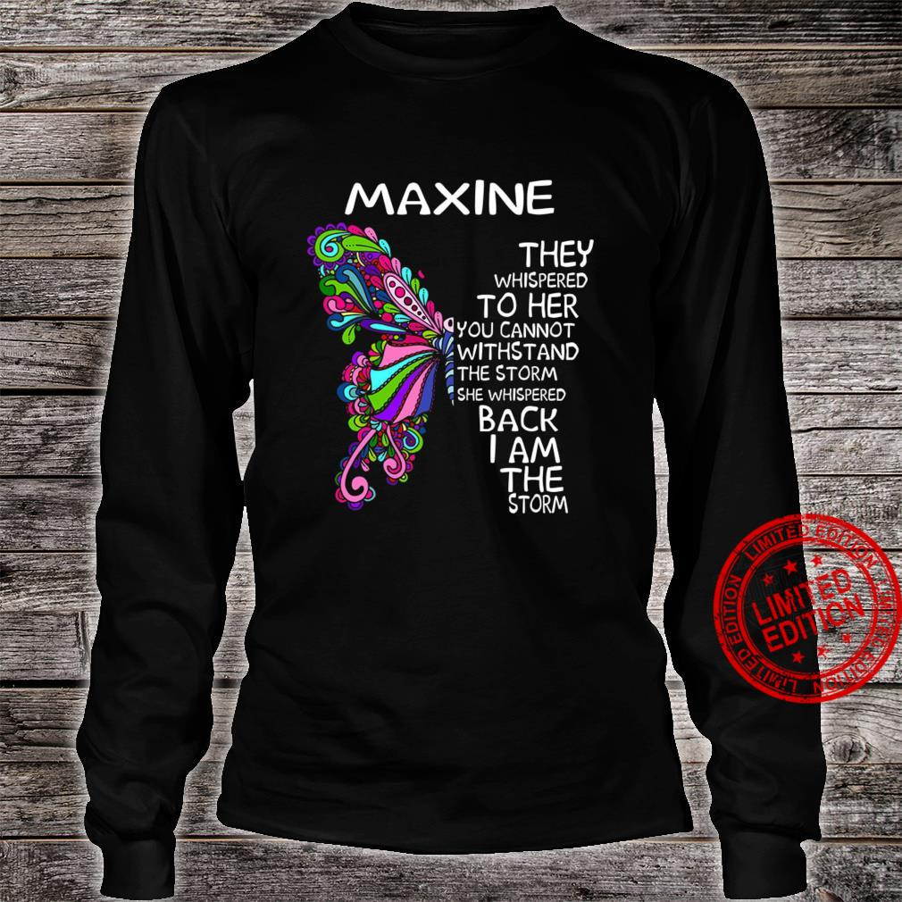 Maxine They Whispered To Her You Cannot Withstand The Storm She Whispered Back I Am The Storm Shirt long sleeved
