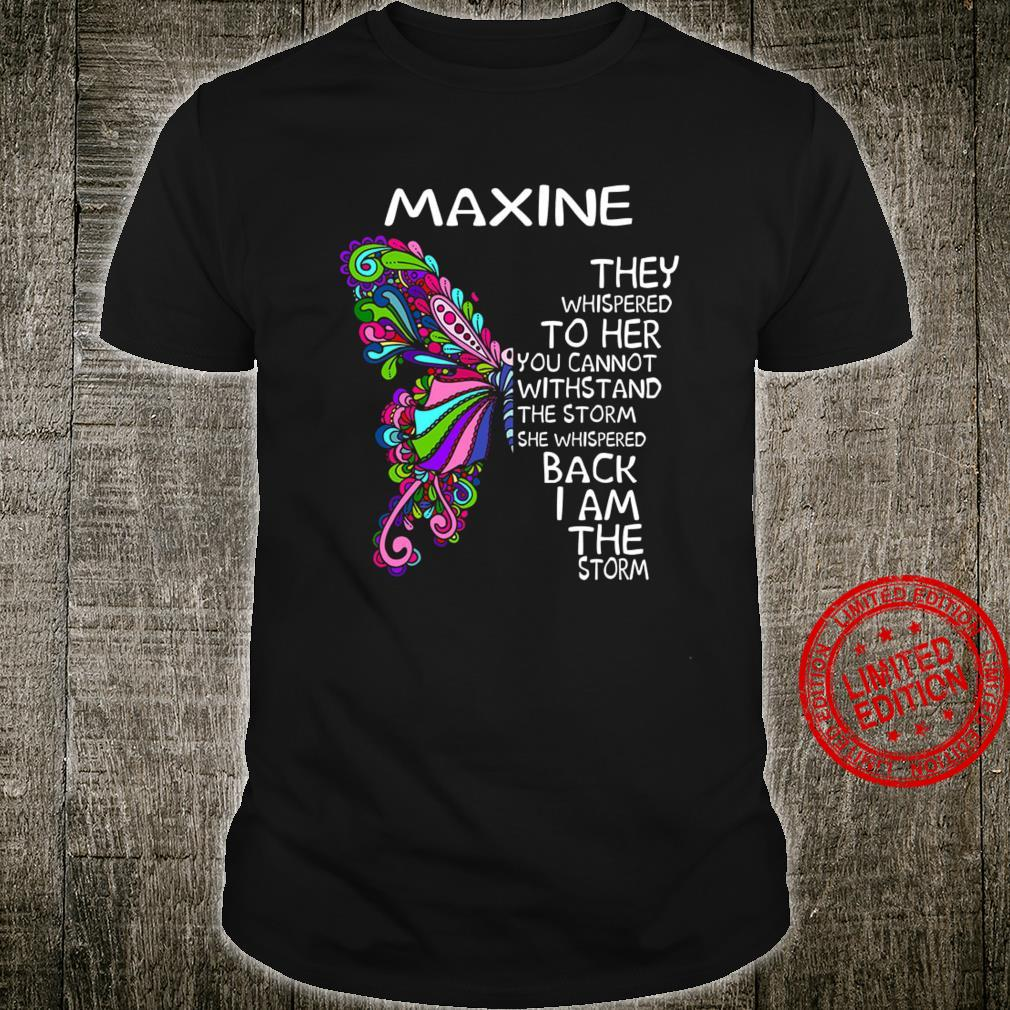 Maxine They Whispered To Her You Cannot Withstand The Storm She Whispered Back I Am The Storm Shirt unisex