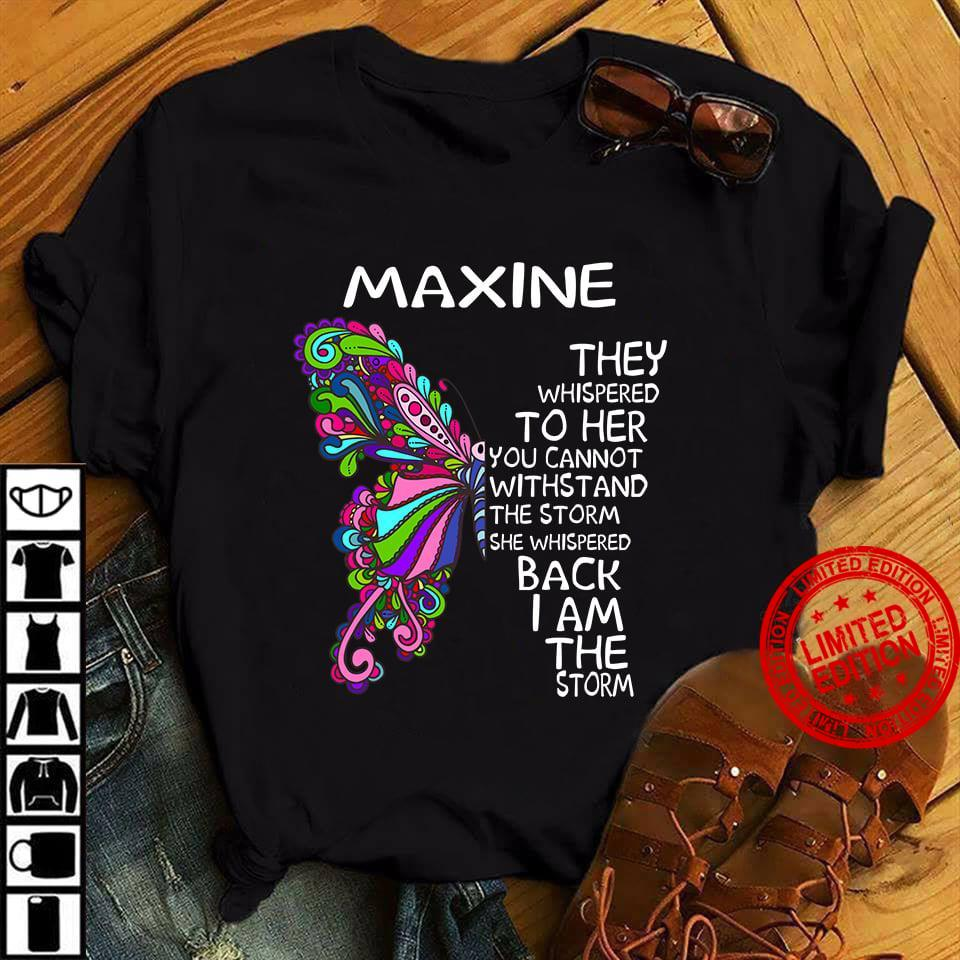 Maxine They Whispered To Her You Cannot Withstand The Storm She Whispered Back I Am The Storm Shirt