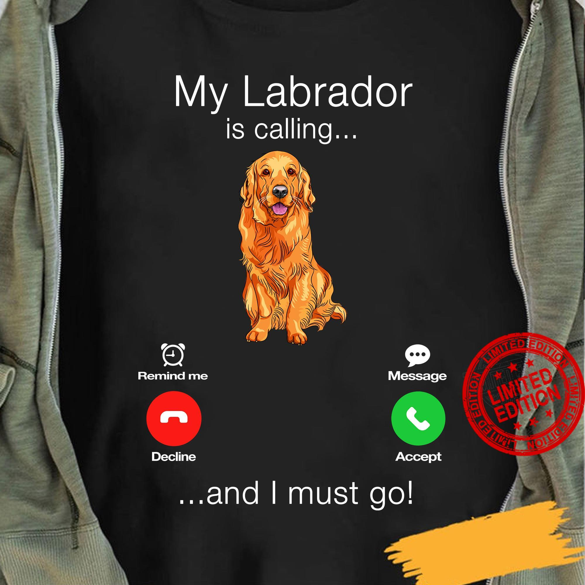 My Labrador Is Calling And I Must Go Shirt