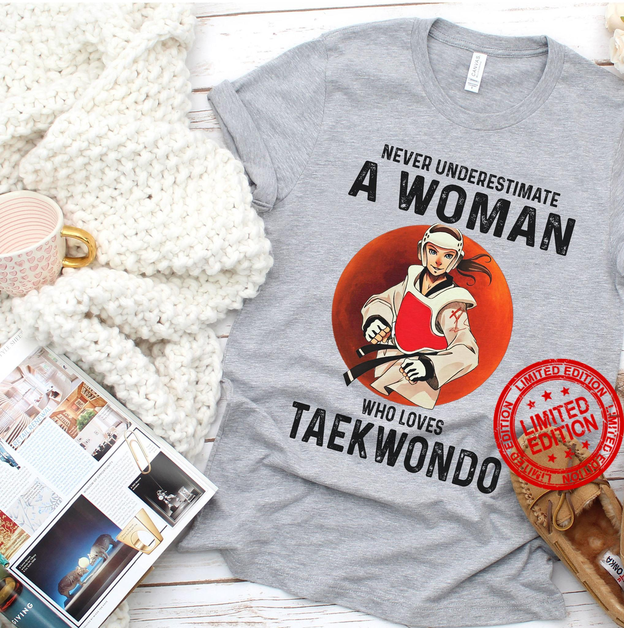 Never Underestimate A Woman Who Loves Taekwondo Shirt