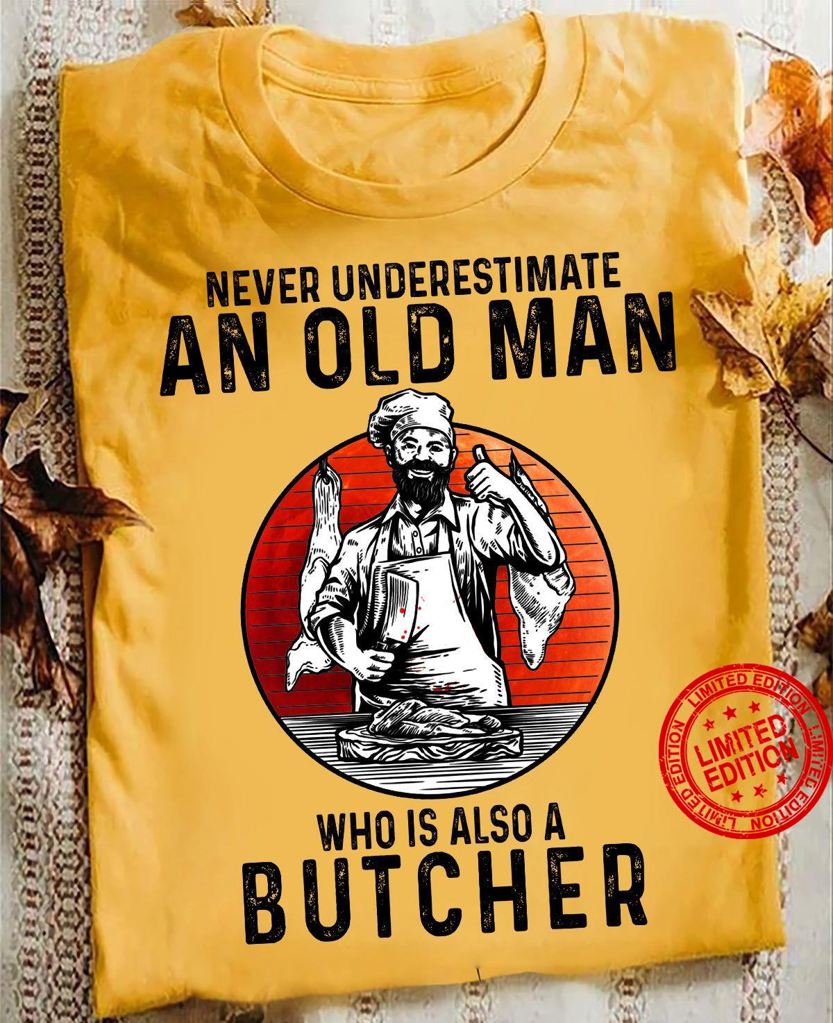 Never Underestimate An Old Man Who Is Also A Butcher Shirt