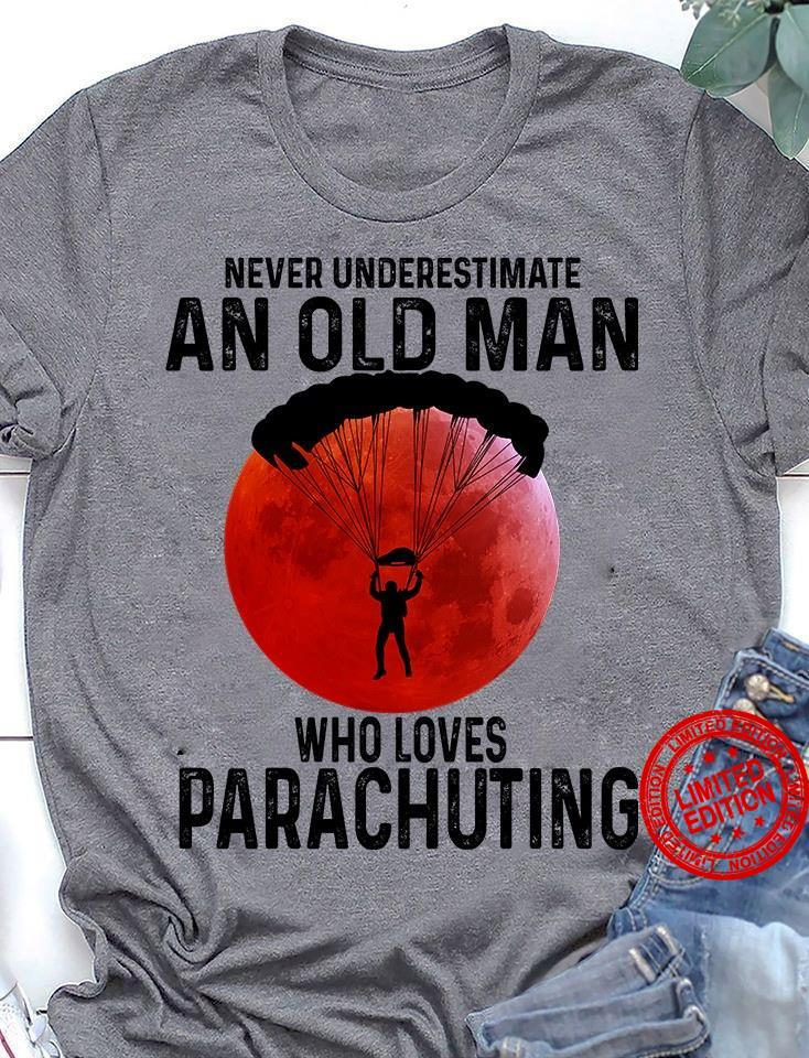 Never Underestimate An Old Man Who Loves Parachuting Shirt