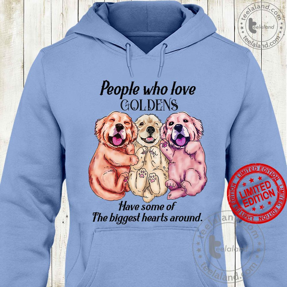People Who Love Goldens Have Some Of The Biggest Hearts Around Shirt
