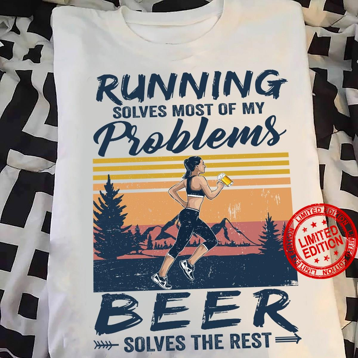 Running Solves Most Of My Problems Beer Solves The Rest Shirt