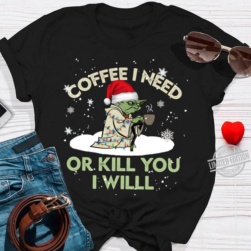 Santa Yoda Coffee I Need Op Kill You I Will Shirt