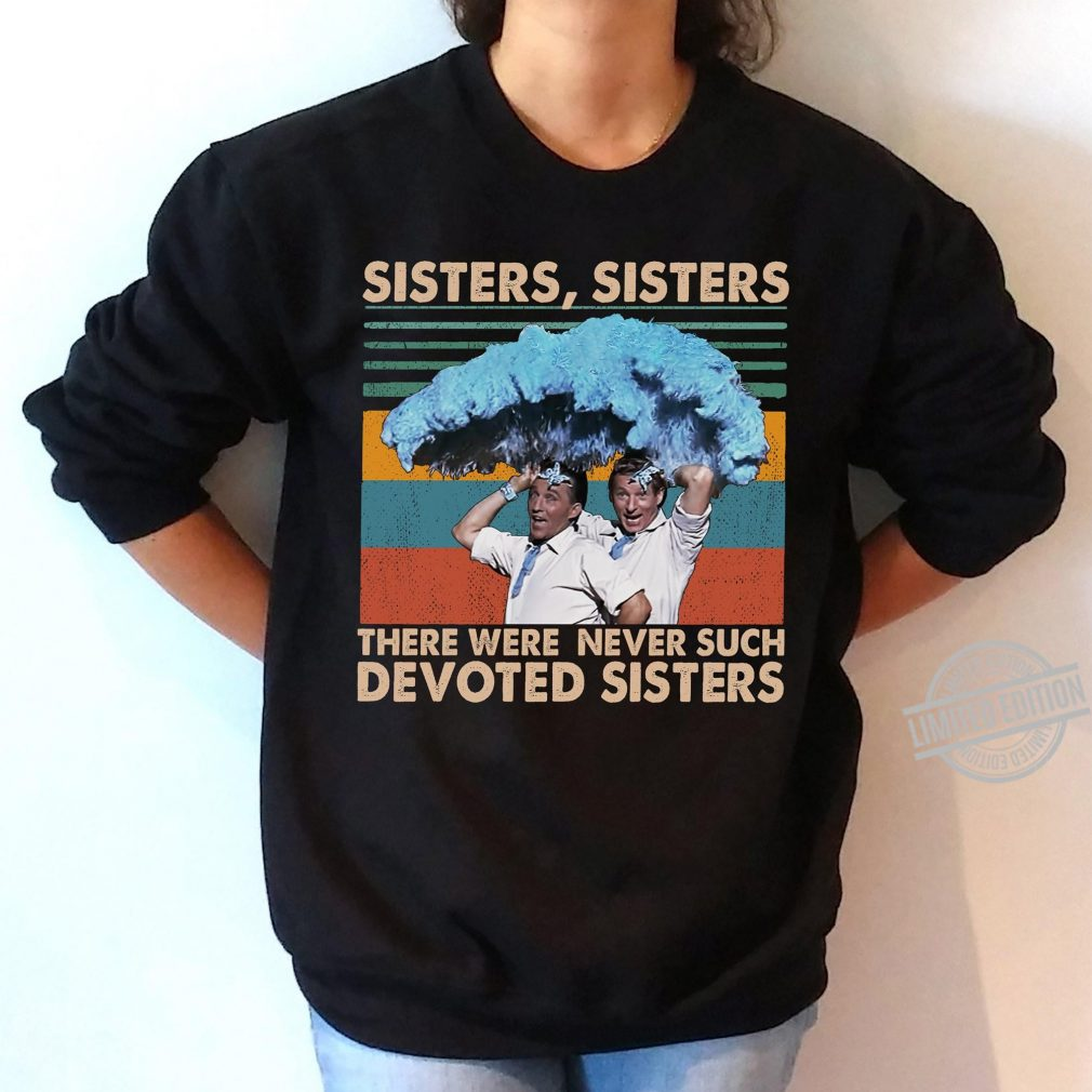 Sisters Sisters There Were Never Such Devoted Sisters Vintage Shirt
