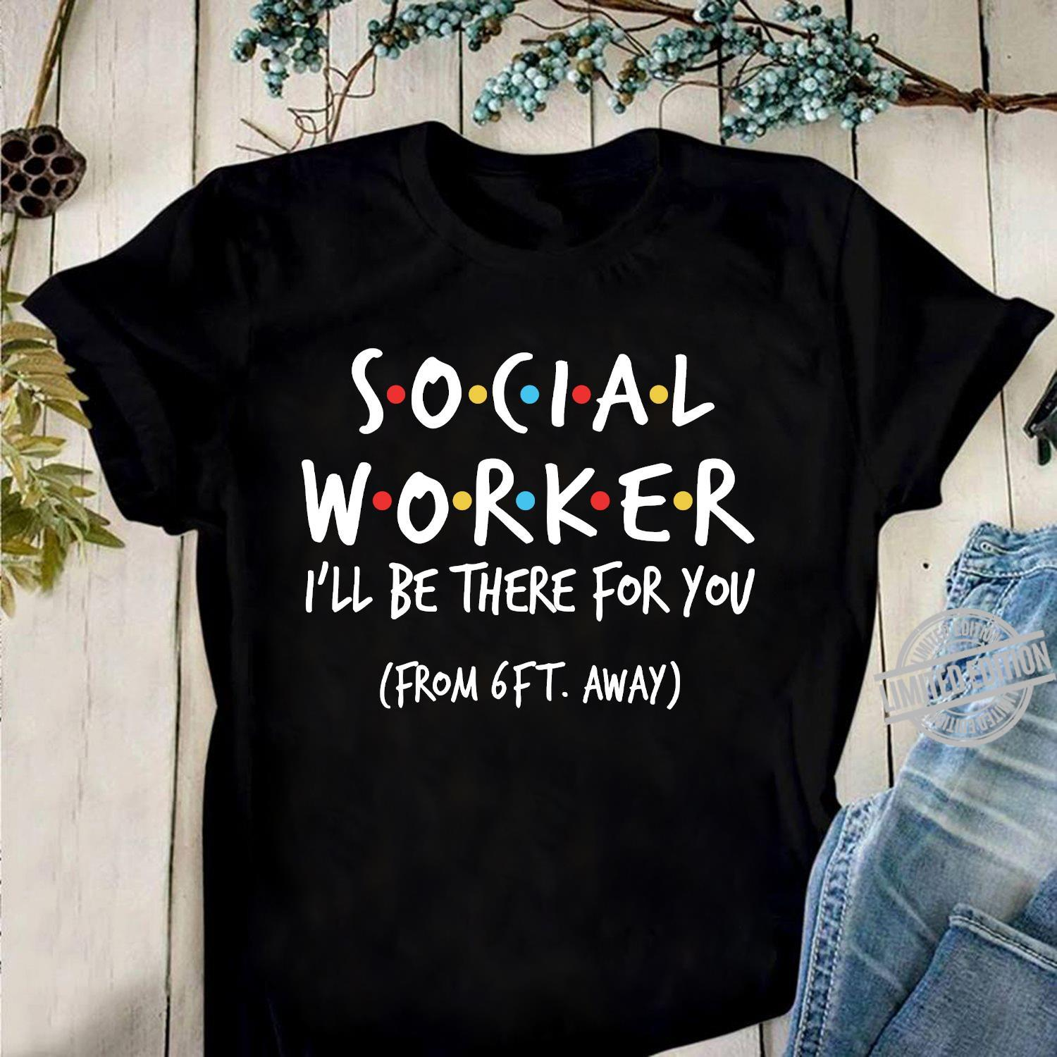 Social Worker I'll Be There For You From 6ft Away Shirt