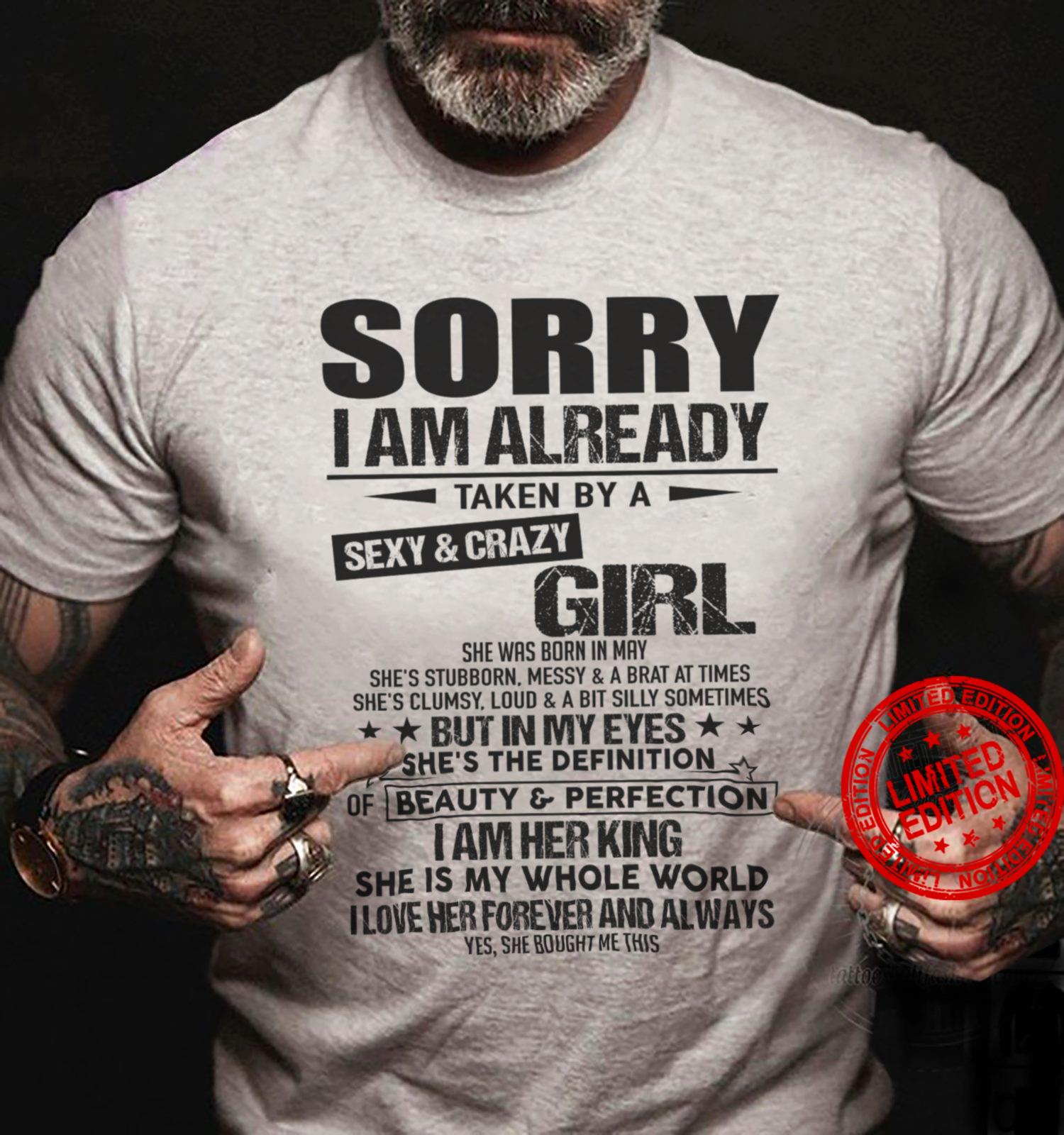Sorry I Am Already Taken By A Sexy & Crazy Girl She Was Born In May Shirt