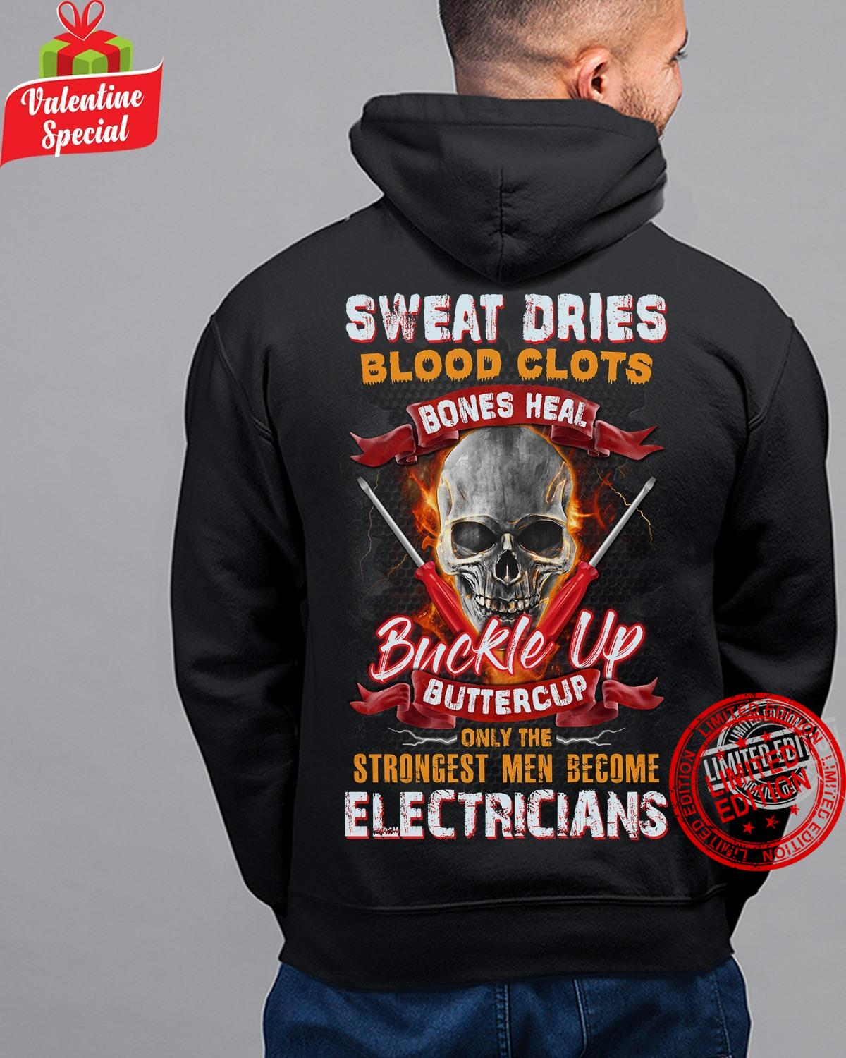 Sweat Dries Blood Clots Bones Heal Buckle Up Buttercup Only The Strongest Men Become Electricians Shirt