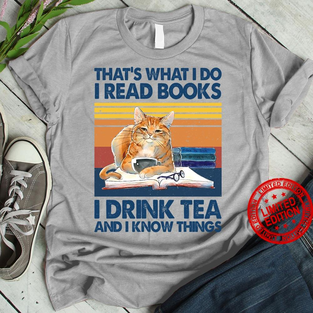 That's What I Do I Read Books I Drink Tea And I Know Things Shirt