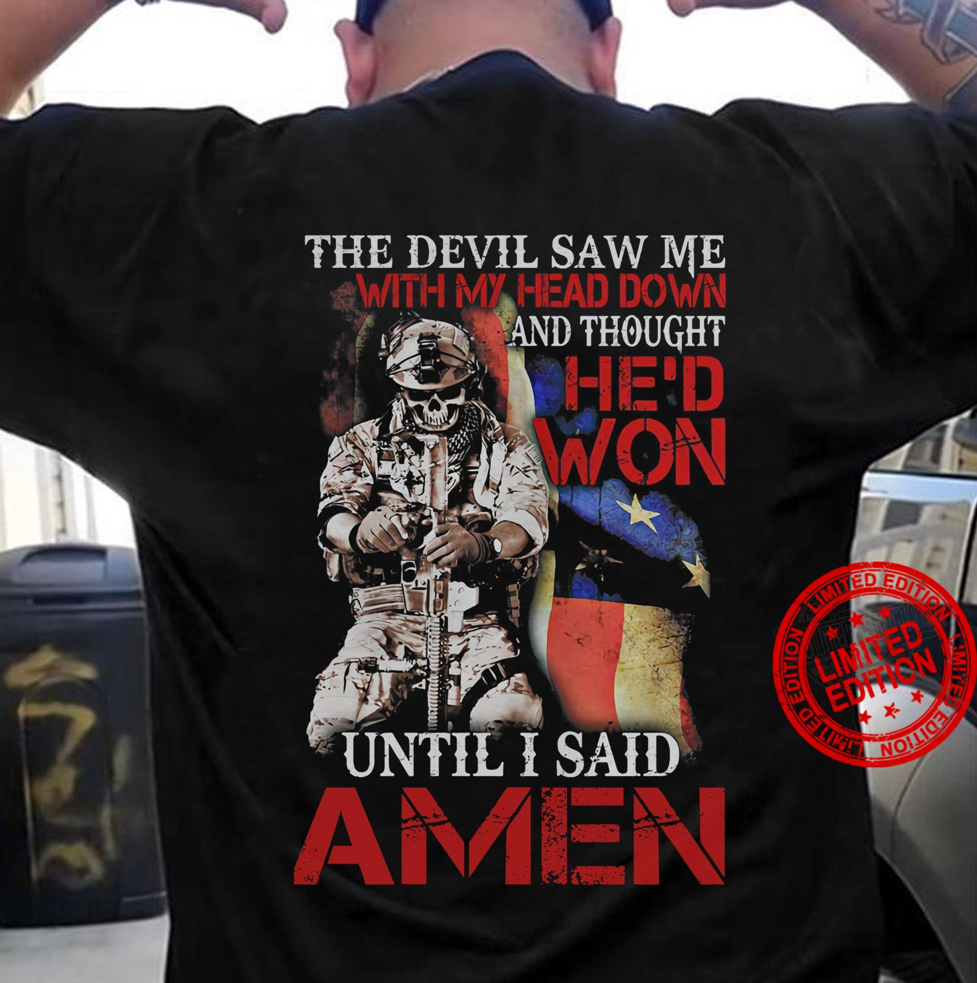 The Devil Saw Me With My Head Down And Thought He'd Won Until I Said Amen Shirt