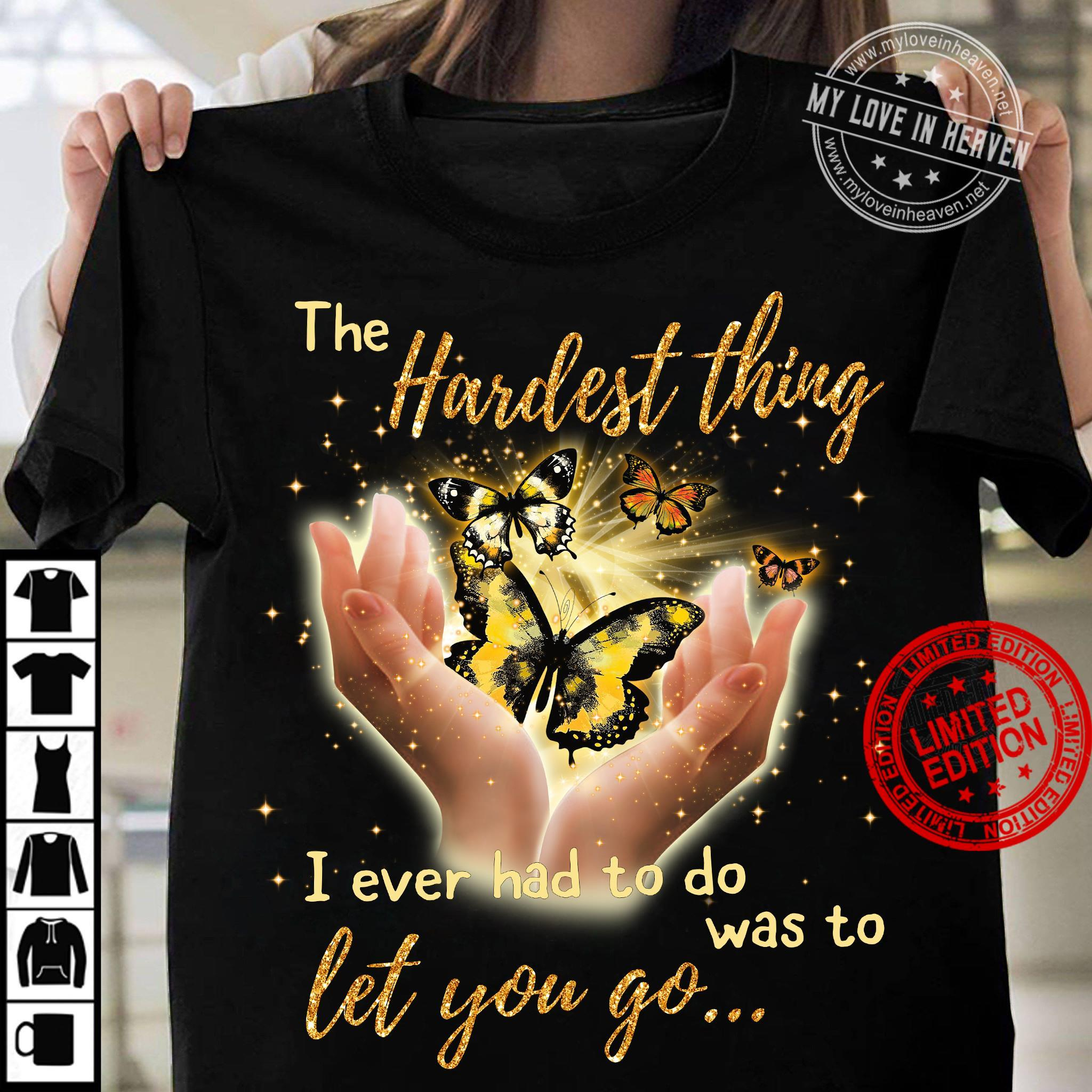 The Hardest Thing I Ever Had To Do Was To Let You Go Shirt