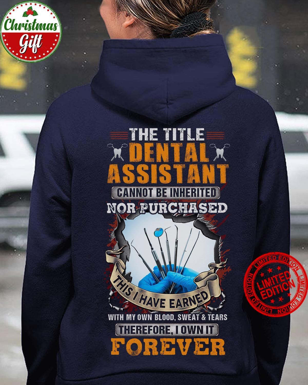 The Title Dental Assistant Cannot Be Inherited Nor Purchased This I Have Earned Shirt