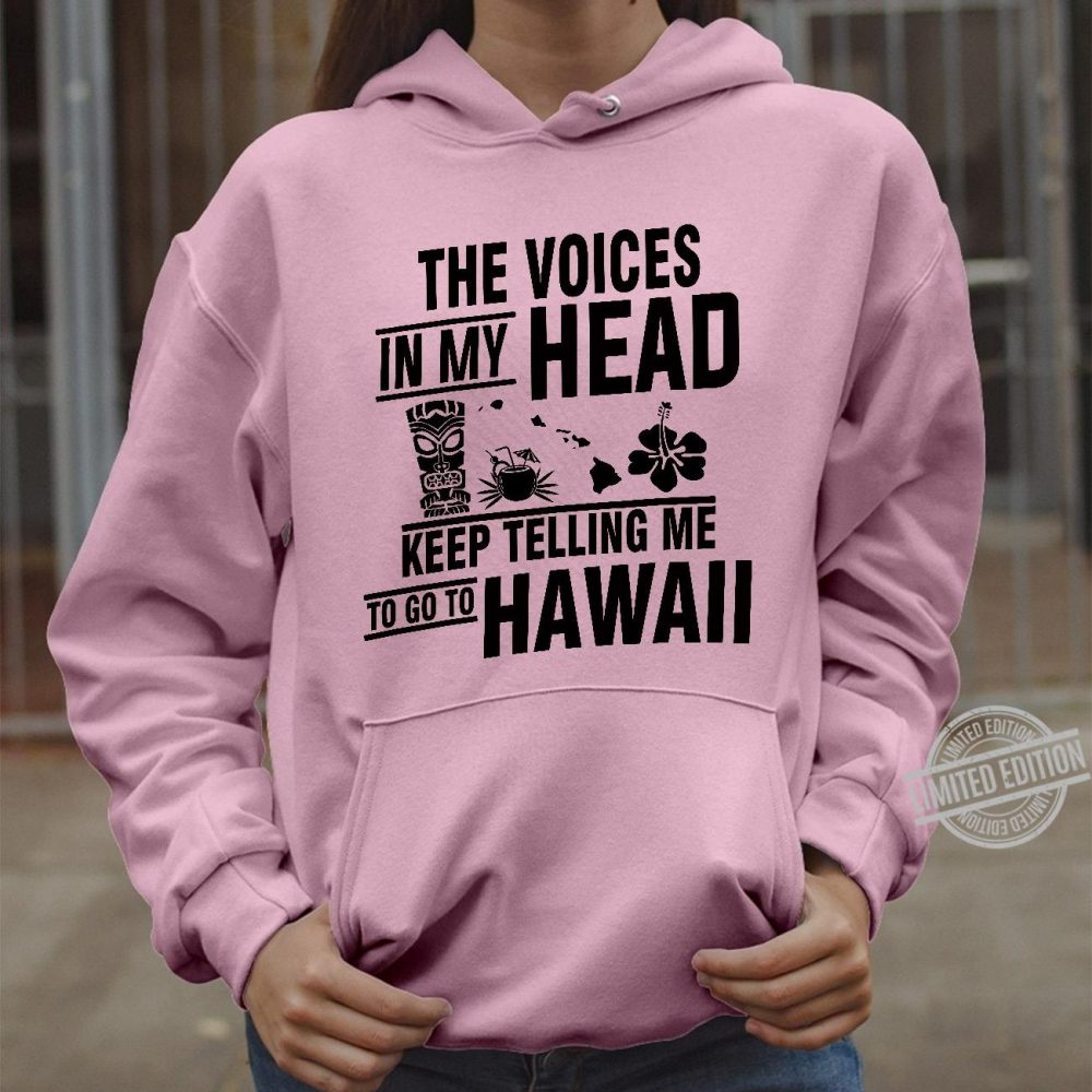 The Voices In My Head Keep Telling Me To Go To Hawaii Shirt