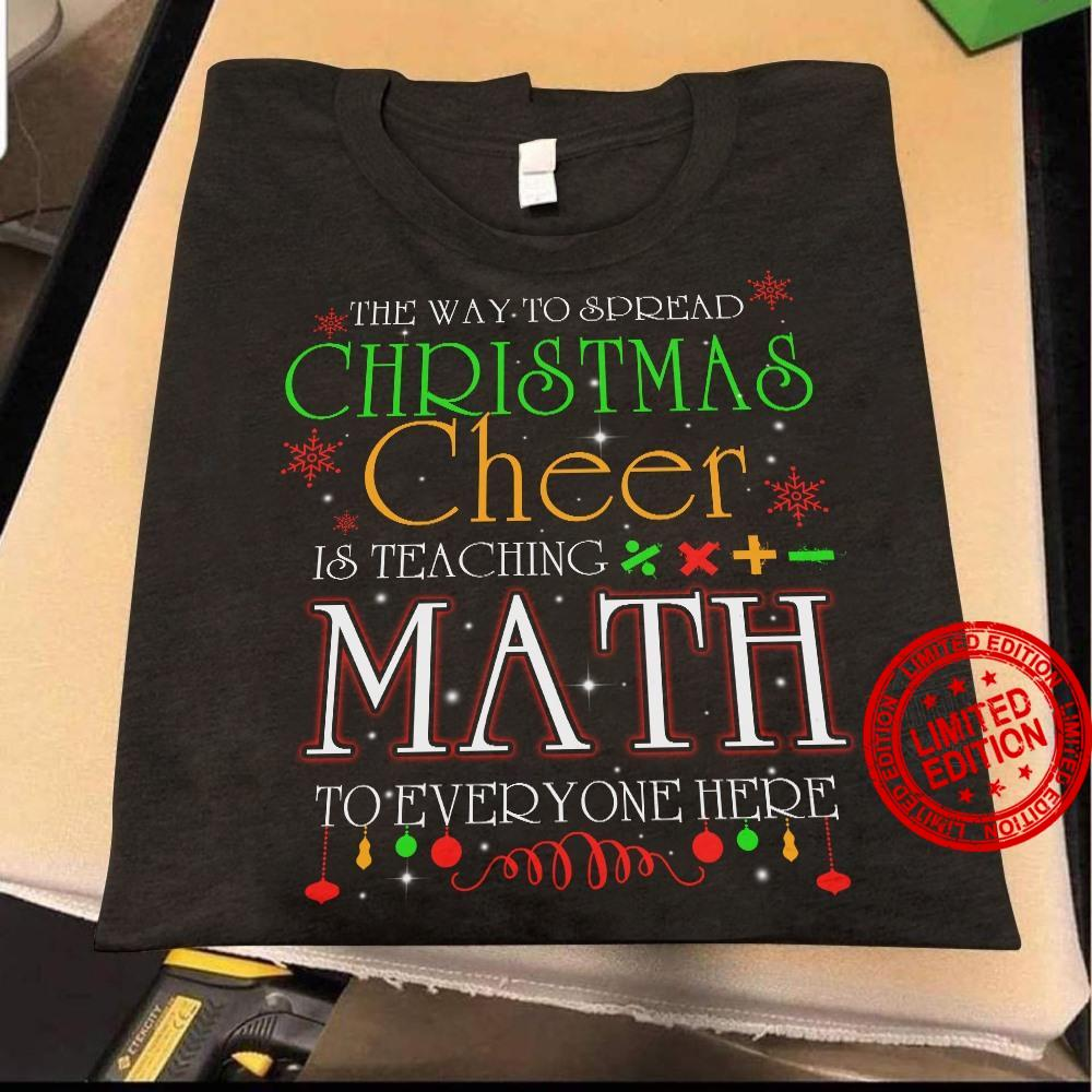 The Way To Spread Christmas Cheer Is Teaching Math To Everyone Here Shirt
