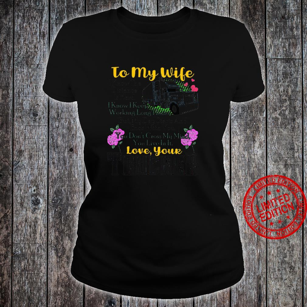 To My Wife I KNow The Distance Is Hard I Know I Keep Working Long Hours Love Your Trucker Shirt ladies tee