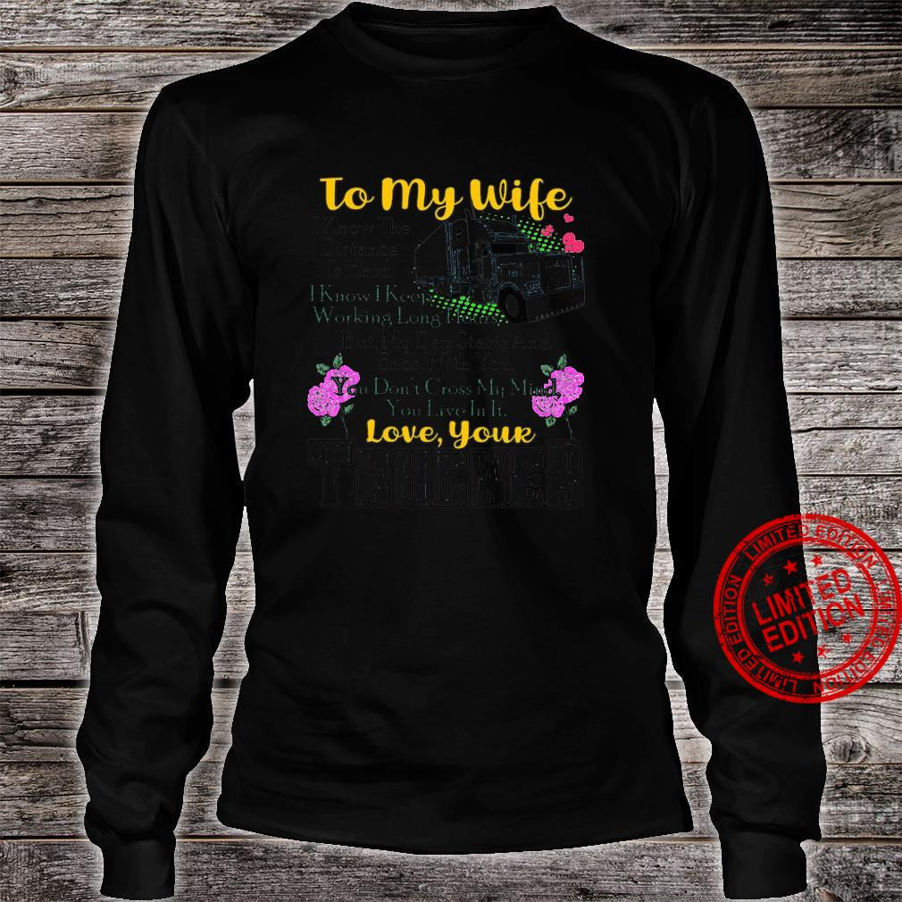 To My Wife I KNow The Distance Is Hard I Know I Keep Working Long Hours Love Your Trucker Shirt long sleeved