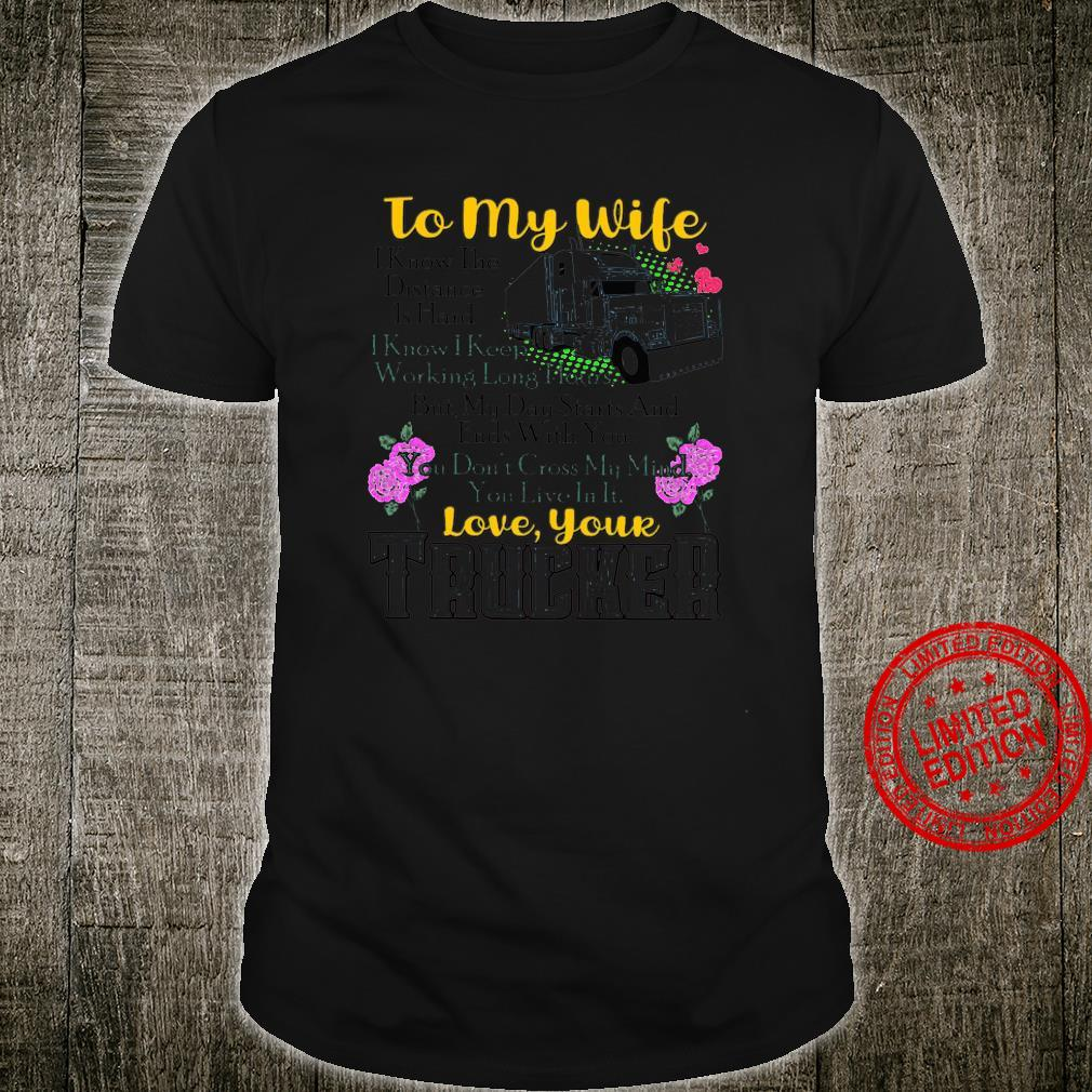 To My Wife I KNow The Distance Is Hard I Know I Keep Working Long Hours Love Your Trucker Shirt unisex