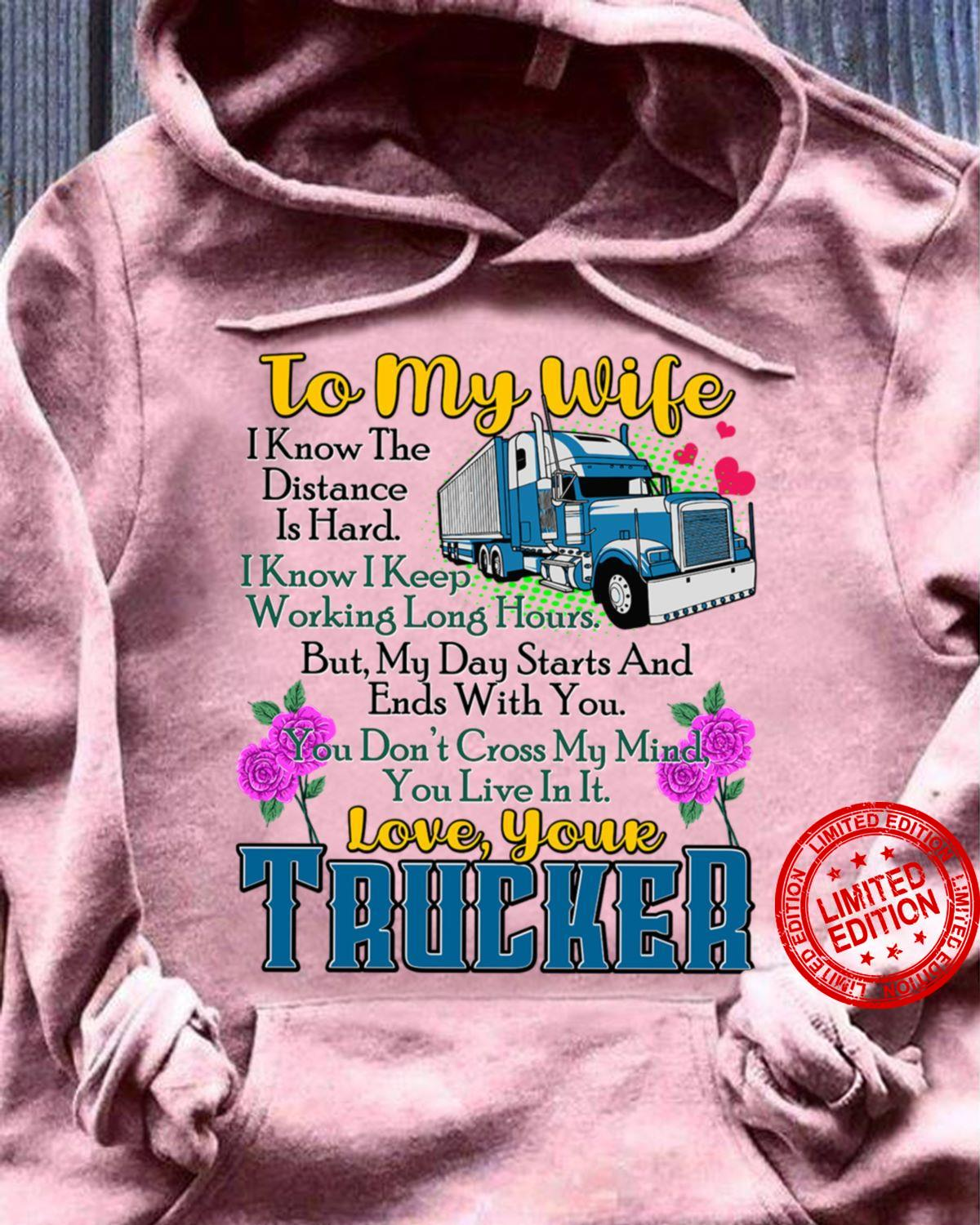 To My Wife I KNow The Distance Is Hard I Know I Keep Working Long Hours Love Your Trucker Shirt
