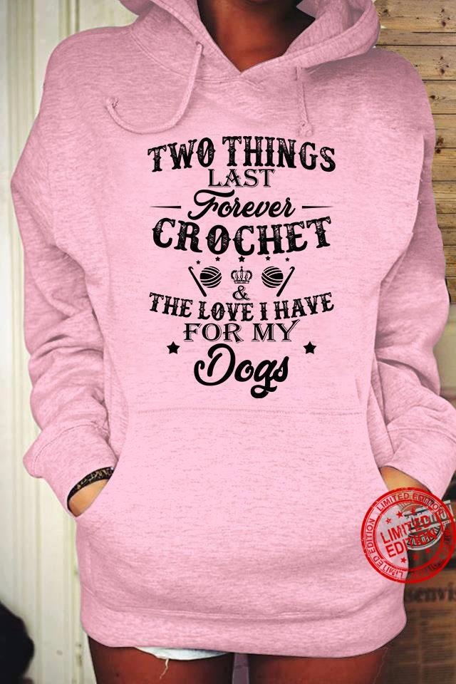 Two Things Last Crochet The Love T Have For My Dogs Shirt