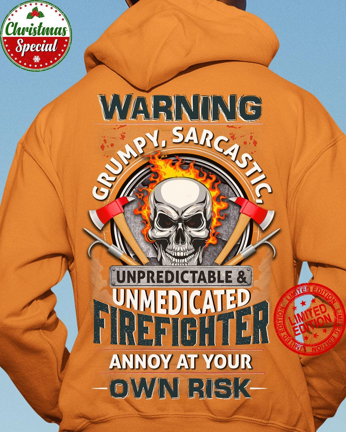 Warning Grumpy Sarcastic Unpredictable & Unmedicated Firefighter Annoy At Your Own Risk Shirt
