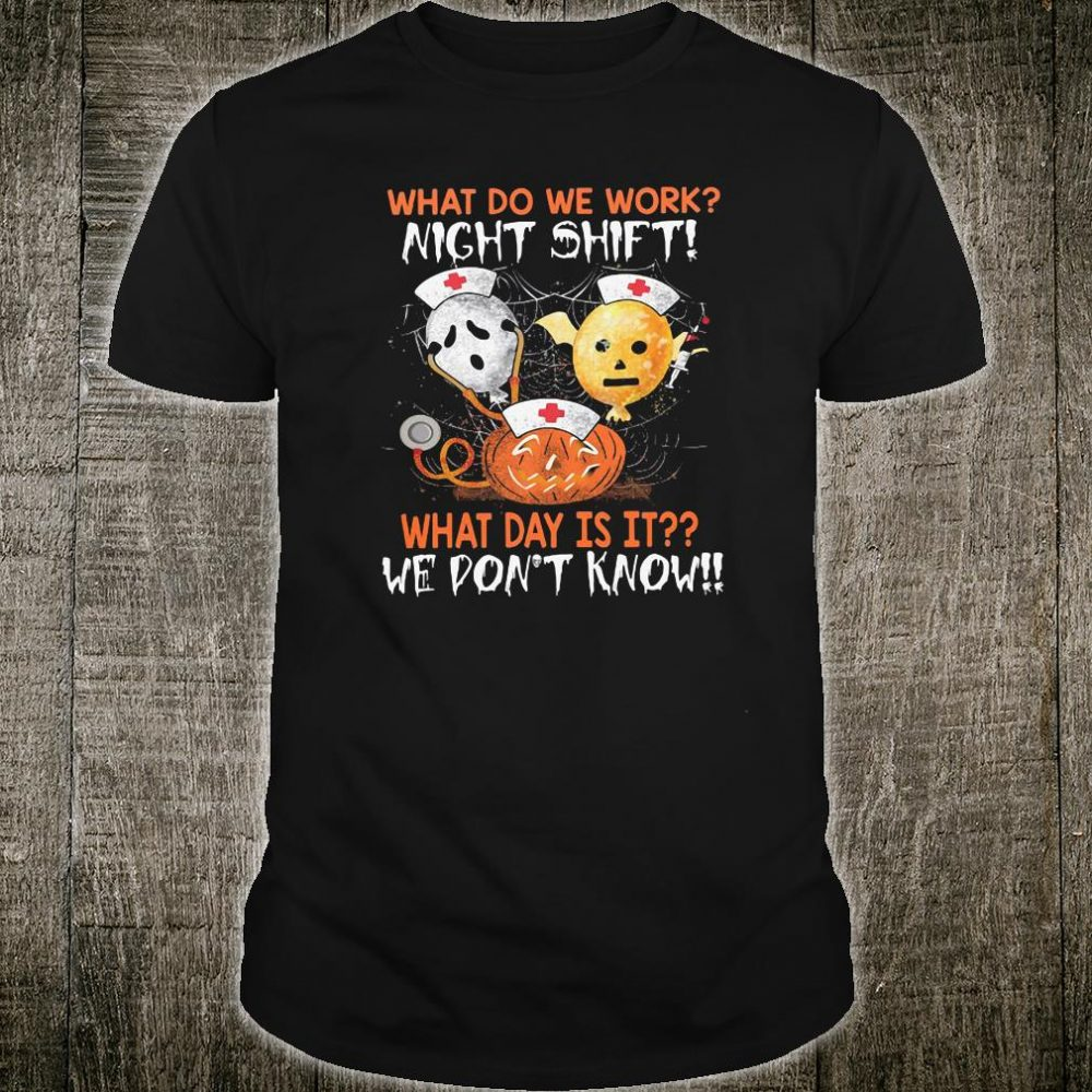 What do we work night shift what day is it we don't know shirt