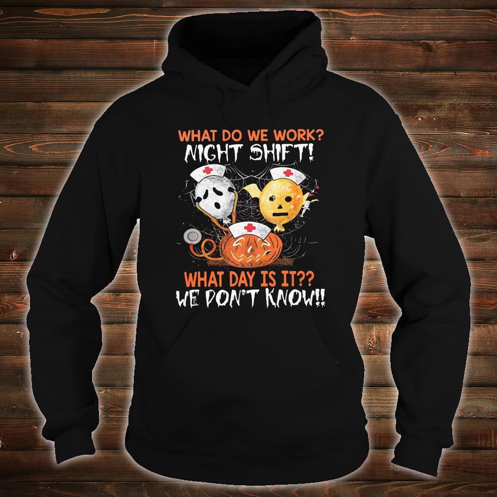 What do we work night shift what day is it we don't know shirt hoodie