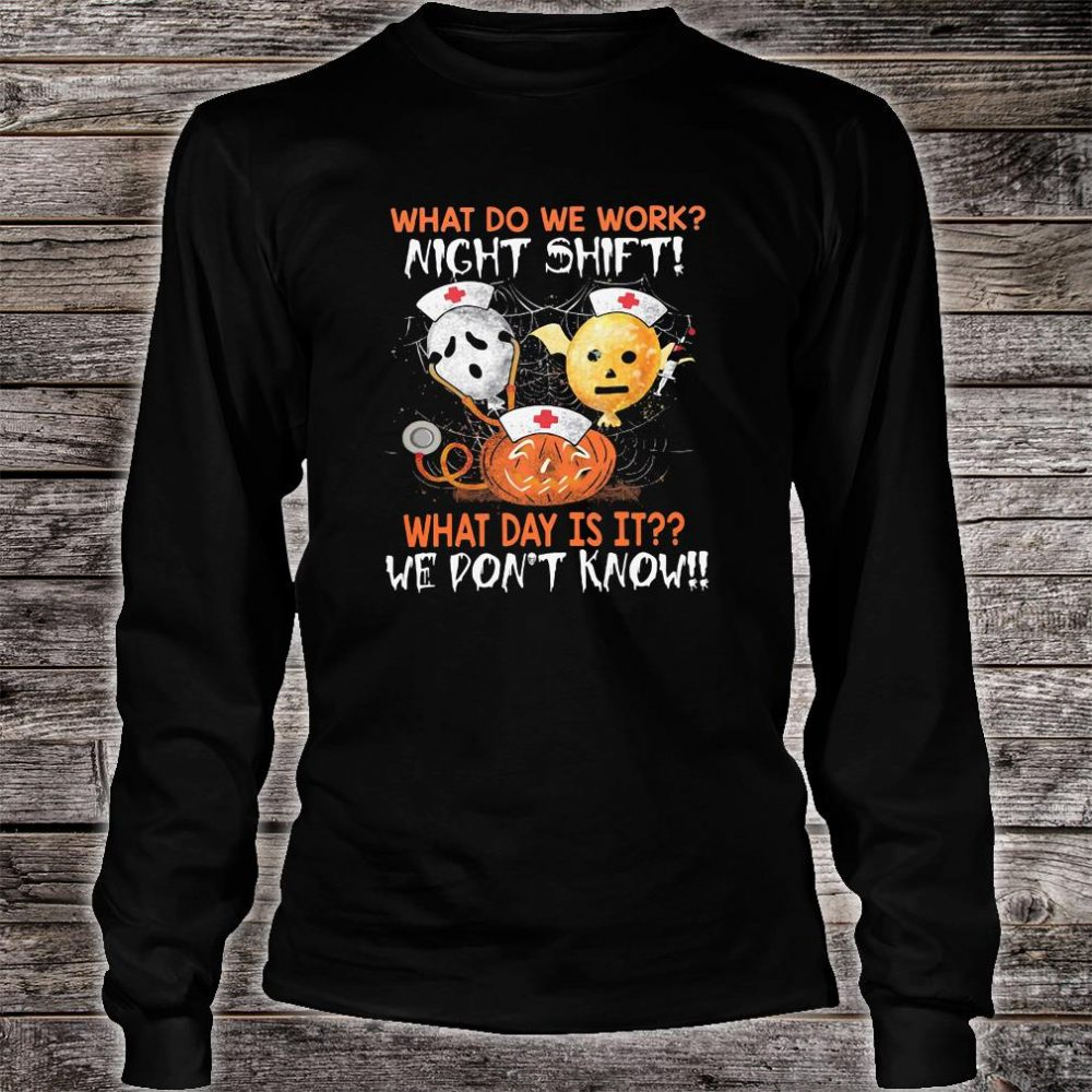 What do we work night shift what day is it we don't know shirt long sleeved
