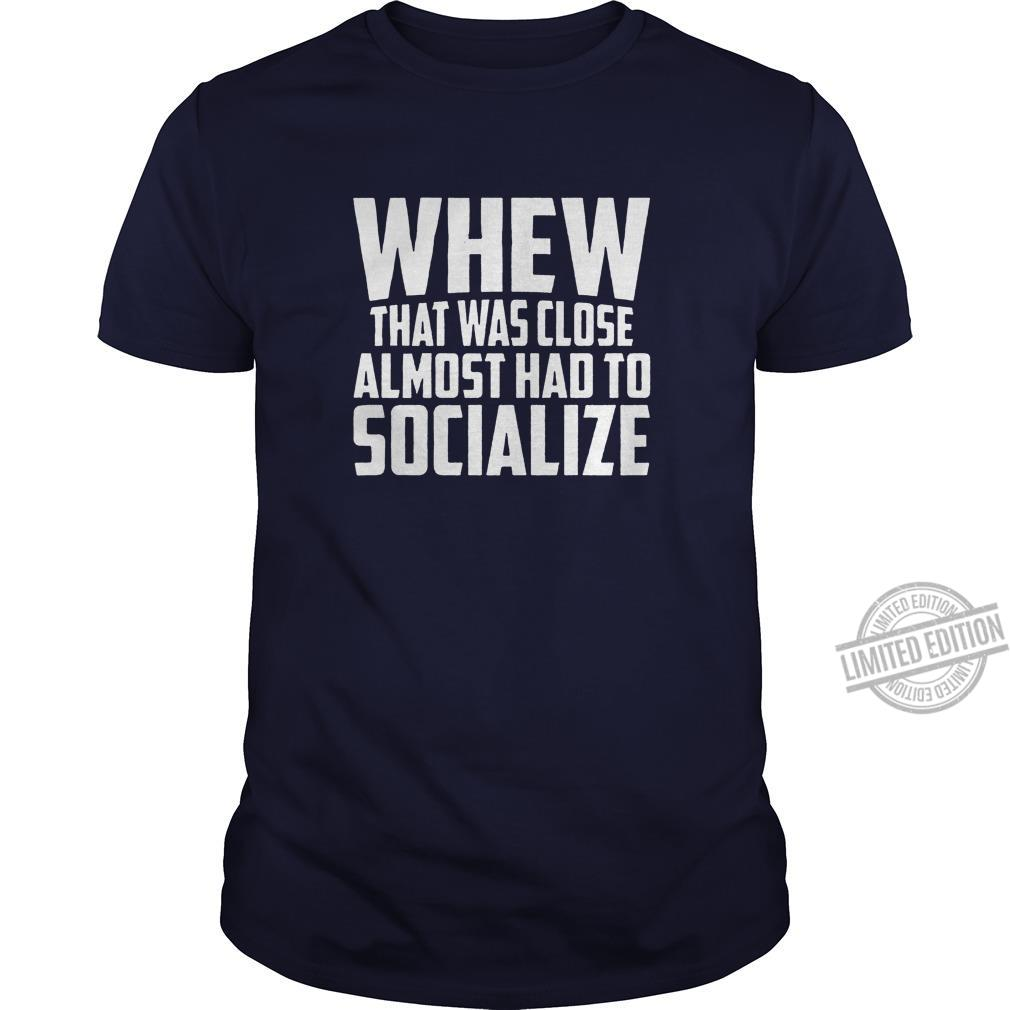 When That Was Close Almost Had To Socialize Shirt