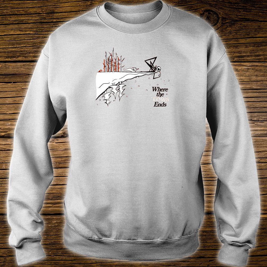 Where the town ends shirt sweater