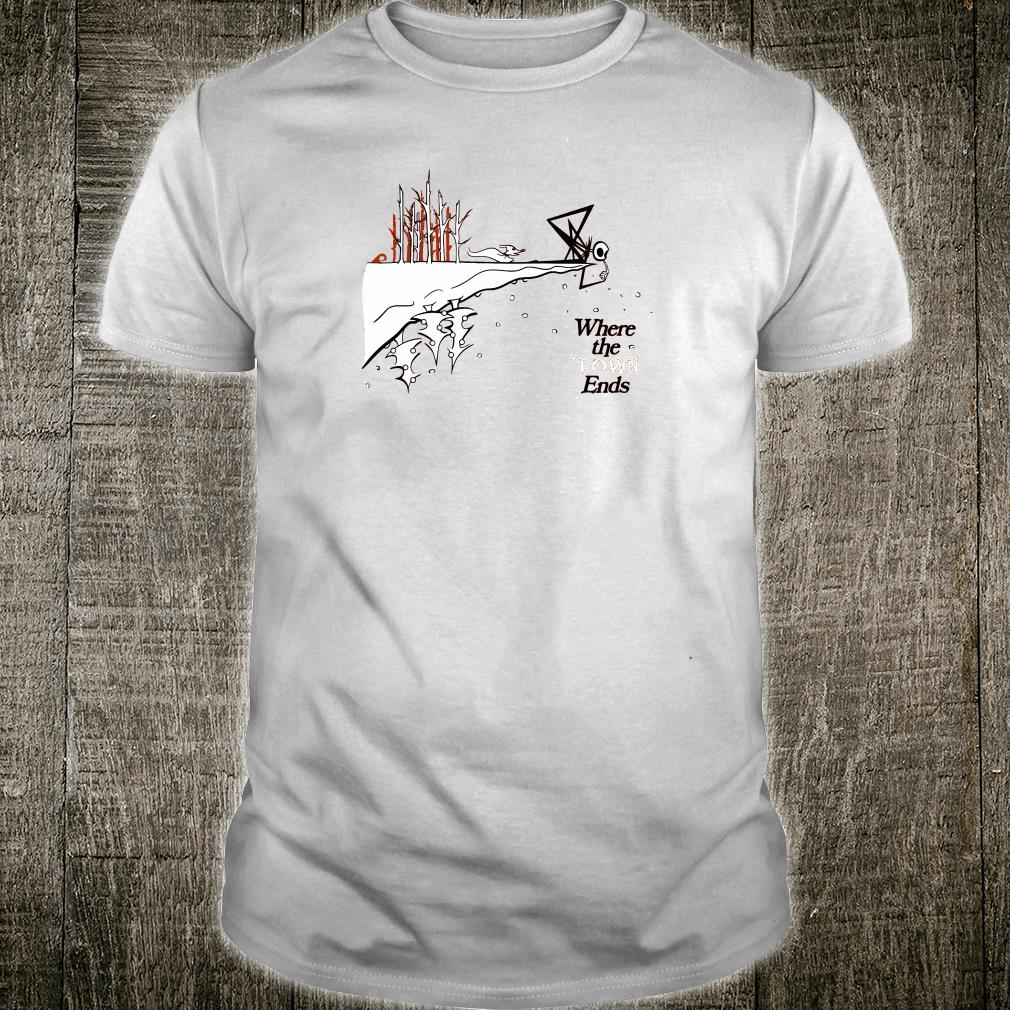 Where the town ends shirt