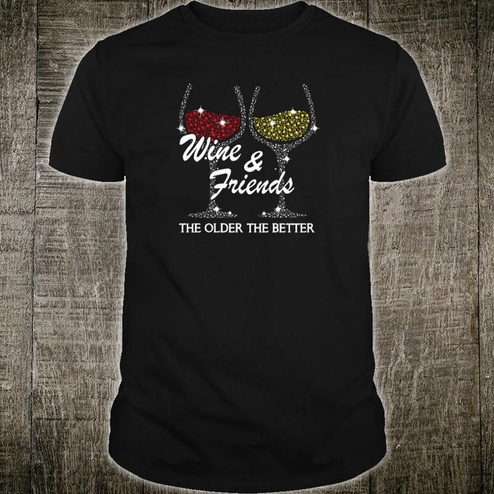 Wine & friends the older the better shirt